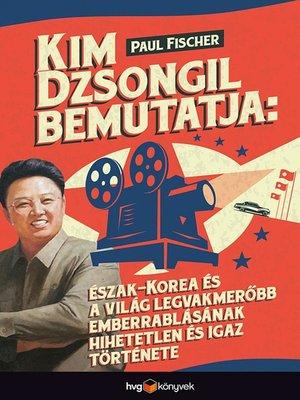 cover image of Kim Dzsongil bemutatja