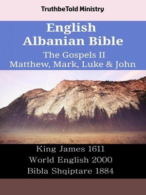 cover image of English Albanian Bible - The Gospels II - Matthew, Mark, Luke & John