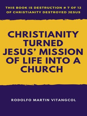 cover image of Christianity Turned  Jesus' Mission of Life Into a Church