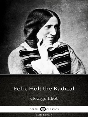 cover image of Felix Holt the Radical by George Eliot - Delphi Classics