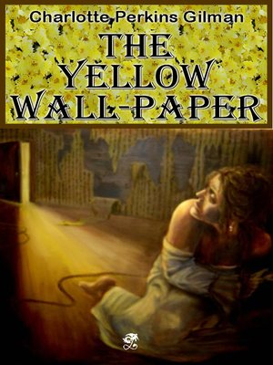 The Yellow Wallpaper by Charlotte Perkins Gilman · OverDrive (Rakuten OverDrive): eBooks, audiobooks and videos for libraries