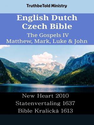 cover image of English Dutch Czech Bible--The Gospels IV--Matthew, Mark, Luke & John