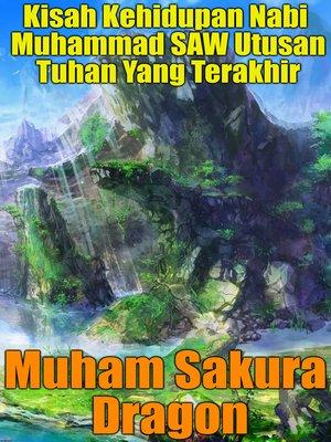 cover image of Kisah Kehidupan Nabi Muhammad SAW Utusan Tuhan Yang Terakhir