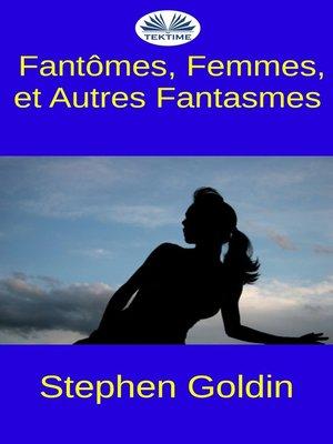 cover image of Fantômes, Femmes, Et Autres Fantasmes