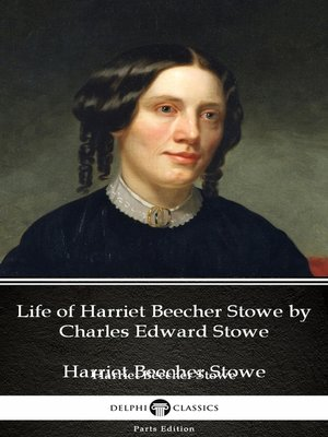 cover image of Life of Harriet Beecher Stowe by Charles Edward Stowe--Delphi Classics (Illustrated)