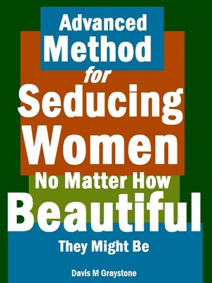 cover image of Advanced Method for Seducing Women No Matter How Beautiful They Might Be