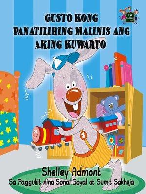 cover image of Gusto Kong Panatilihing Malinis ang Aking Kuwarto