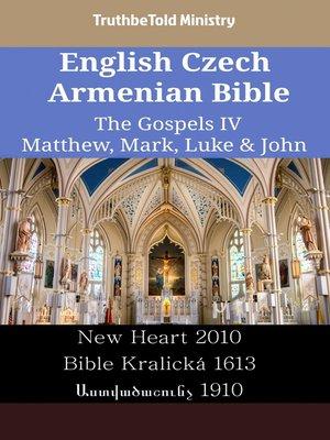 cover image of English Czech Armenian Bible--The Gospels IV--Matthew, Mark, Luke & John