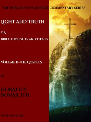 cover image of Light and Truth or Gospel Thoughts and Themes: Volume II: Gospels