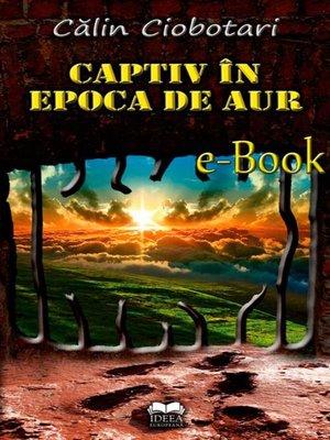cover image of Captiv în Epoca de aur