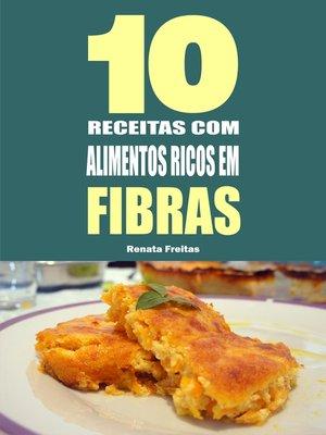 cover image of 10 Receitas com alimentos ricos em fibras