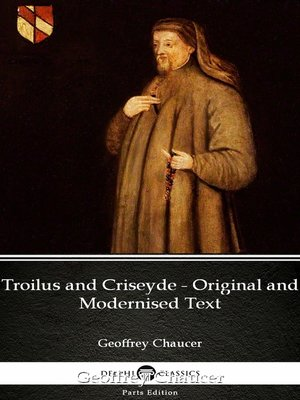 cover image of Troilus and Criseyde--Original and Modernised Text by Geoffrey Chaucer--Delphi Classics (Illustrated)