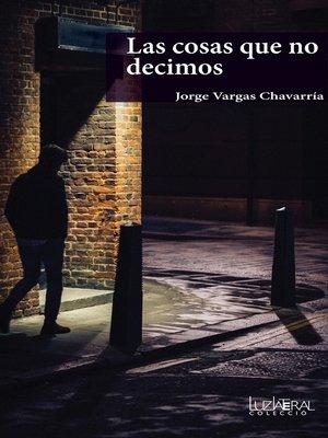 cover image of Las cosas que no decimos