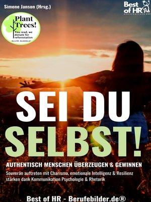 cover image of Sei du selbst! Authentisch Menschen überzeugen & gewinnen