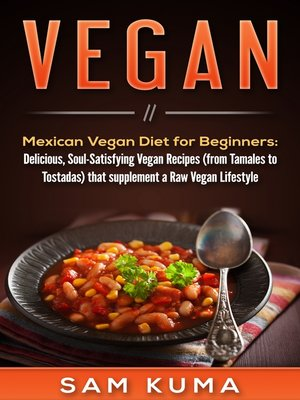 cover image of Mexican Vegan Diet for Beginners (from Tamales to Tostadas) that supplements a Raw Vegan Lifestyle
