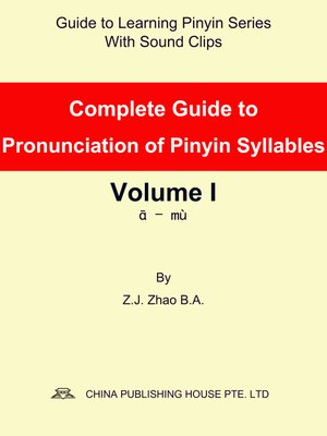cover image of Complete Guide to Pronunciation of Pinyin Syllables Volume I