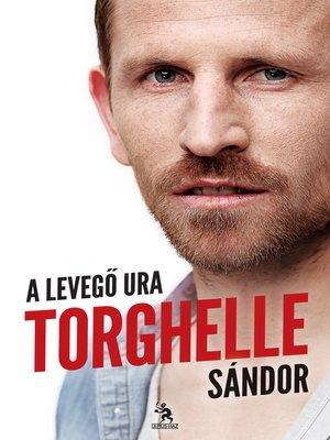 cover image of Torghelle Sándor a levegő ura