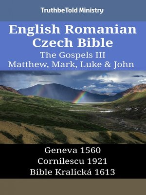 cover image of English Romanian Czech Bible--The Gospels III--Matthew, Mark, Luke & John