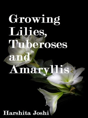 cover image of Growing Lilies, Tuberoses and Amaryllis