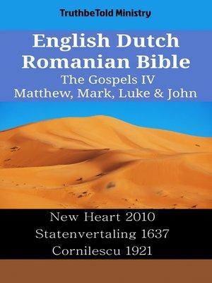 cover image of English Dutch Romanian Bible--The Gospels IV--Matthew, Mark, Luke & John