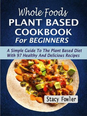 cover image of Whole Foods Plant Based Cookbook For Beginners