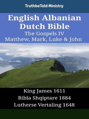 cover image of English Albanian Dutch Bible - The Gospels IV - Matthew, Mark, Luke & John