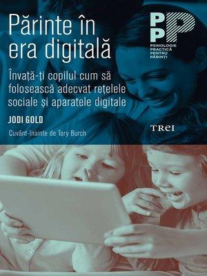 cover image of Părinte în era digitală. Învață-ți copilul cum să folosească adecvat rețelele sociale și aparatele digitale