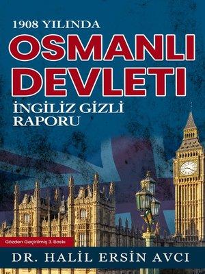 cover image of 1908 Yılında Osmanlı Devleti İngiliz Gizli Raporu