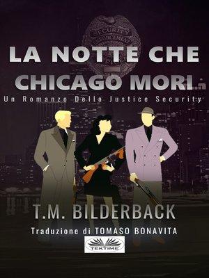 cover image of La Notte Che Chicago Morì--Romanzo Sulla Sicurezza Della Giustizia