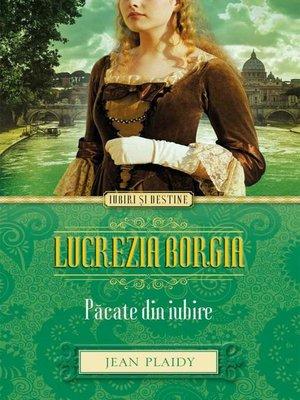 cover image of Lucrezia Borgia. Păcate din iubire