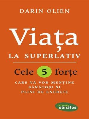 cover image of Viața la superlativ. Cele 5 forțe care vă vor menține sănătoși și plini de energie