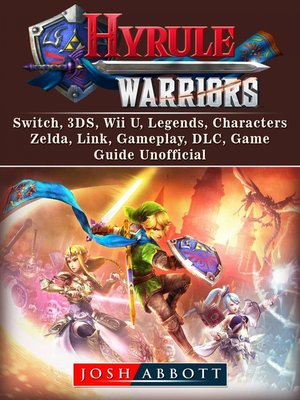 cover image of Hyrule Warriors, Switch, 3DS, Wii U, Legends, Characters, Zelda, Link, Gameplay, DLC, Game Guide Unofficial