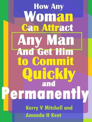 cover image of How Any Woman Can Attract Any Man And Get Him to Commit Quickly And Permanently