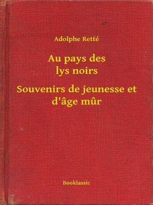 cover image of Au pays des lys noirs - Souvenirs de jeunesse et d'âge mur