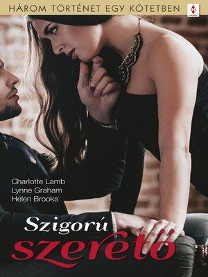 cover image of Szigorú szerető--3 történet 1 kötetben--Akárki voltál..., Ne add a bankot!, a farkas és a bárány