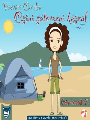 cover image of Csini sátorozni készül