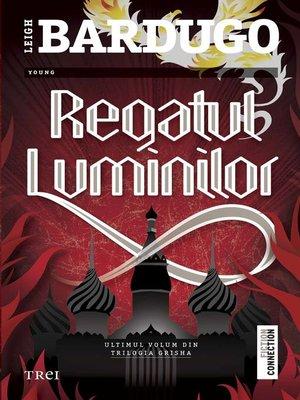 cover image of Regatul luminilor. Ultimul volum din trilogia Grisha