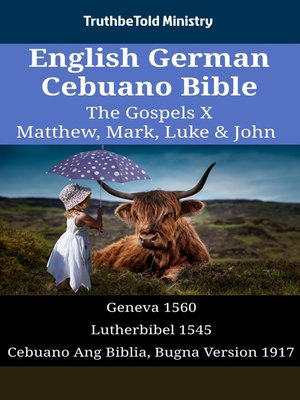 cover image of English German Cebuano Bible - The Gospels X - Matthew, Mark, Luke & John