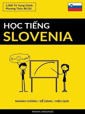 cover image of Học Tiếng Slovenia--Nhanh Chóng / Dễ Dàng / Hiệu Quả