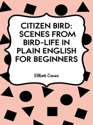 cover image of Citizen Bird: Scenes from Bird-Life in Plain English for Beginners