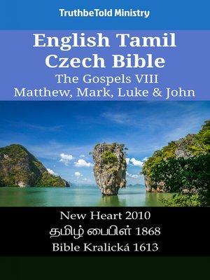 cover image of English Tamil Czech Bible--The Gospels IV--Matthew, Mark, Luke & John