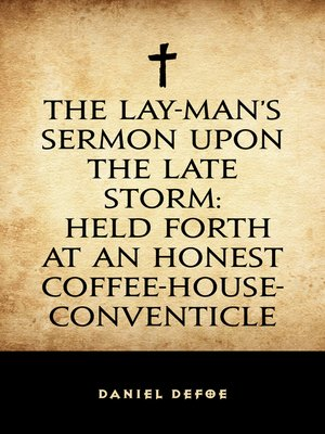cover image of The Lay-Man's Sermon upon the Late Storm: Held forth at an Honest Coffee-House-Conventicle