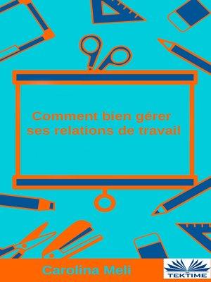cover image of Comment Bien Gérer Ses Relations De Travail