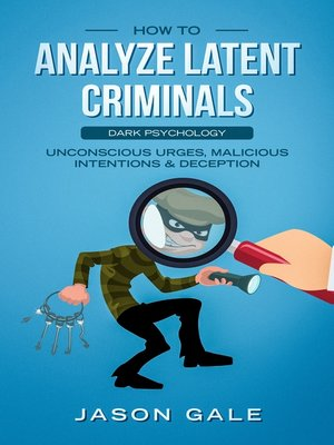 cover image of How to Analyze Latent Criminals Dark Psychology