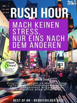 cover image of Rush Hour. Mach keinen Stress nur eins nach dem anderen