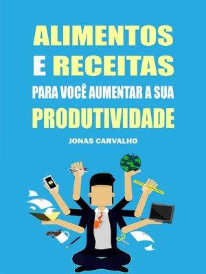 cover image of Alimentos e receitas para você aumentar a sua produtividade