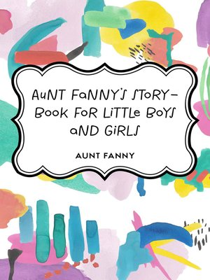 cover image of Aunt Fanny's Story-Book for Little Boys and Girls