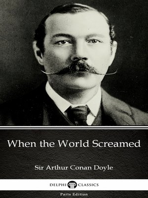 cover image of When the World Screamed by Sir Arthur Conan Doyle (Illustrated)