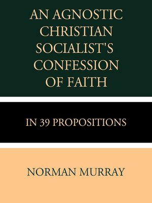 cover image of An Agnostic Christian Socialist's Confession of Faith in 39 Propositions