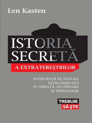 cover image of Istoria secretă a extratereștrilor. Intervenții de natură extraterestră în armată, guvernare și tehnologie